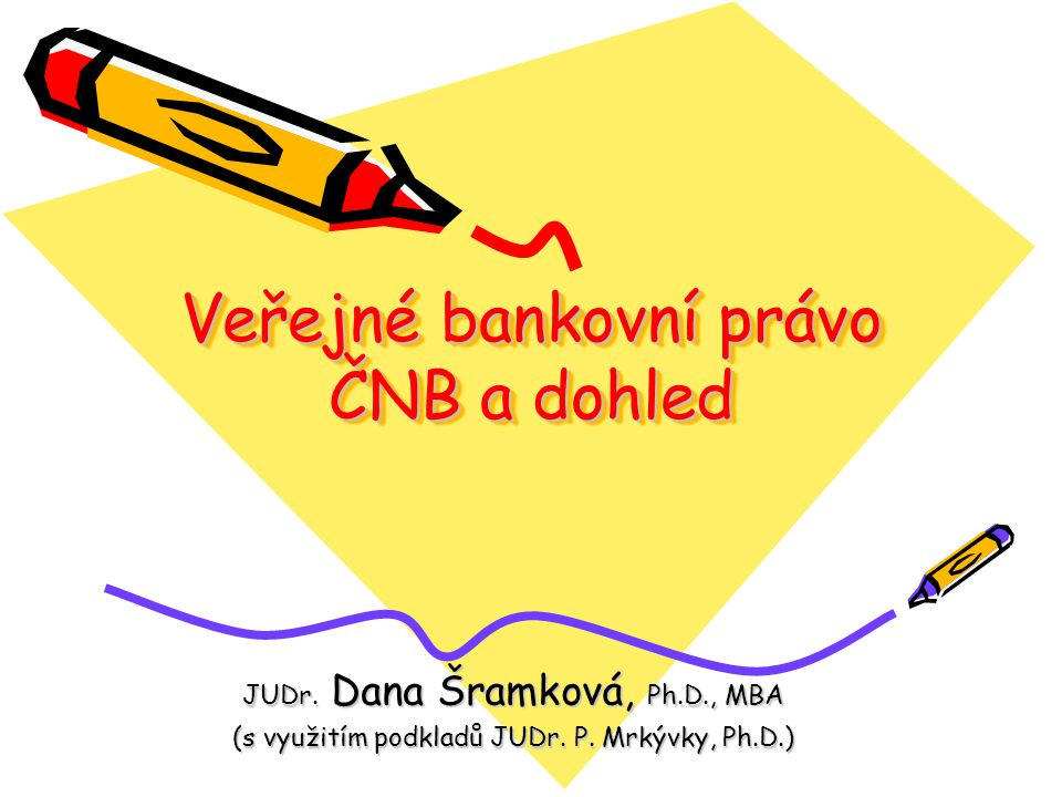 Veřejné bankovní právo ČNB a dohled JUDr.Dana Šramková, Ph.D., MBA (s využitím podkladů JUDr.