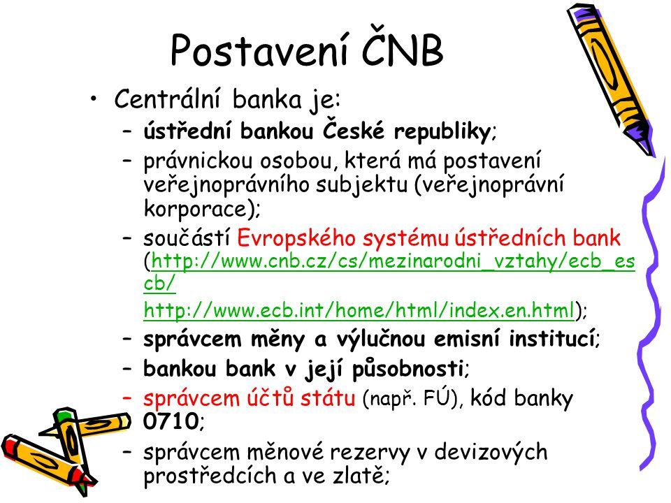 Postavení ČNB Centrální banka je: –ústřední bankou České republiky; –právnickou osobou, která má postavení veřejnoprávního subjektu (veřejnoprávní kor