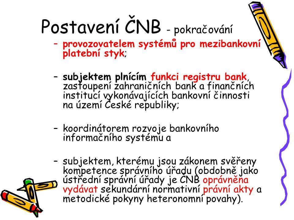 Postavení ČNB - pokračování –provozovatelem systémů pro mezibankovní platební styk; –subjektem plnícím funkci registru bank, zastoupení zahraničních b