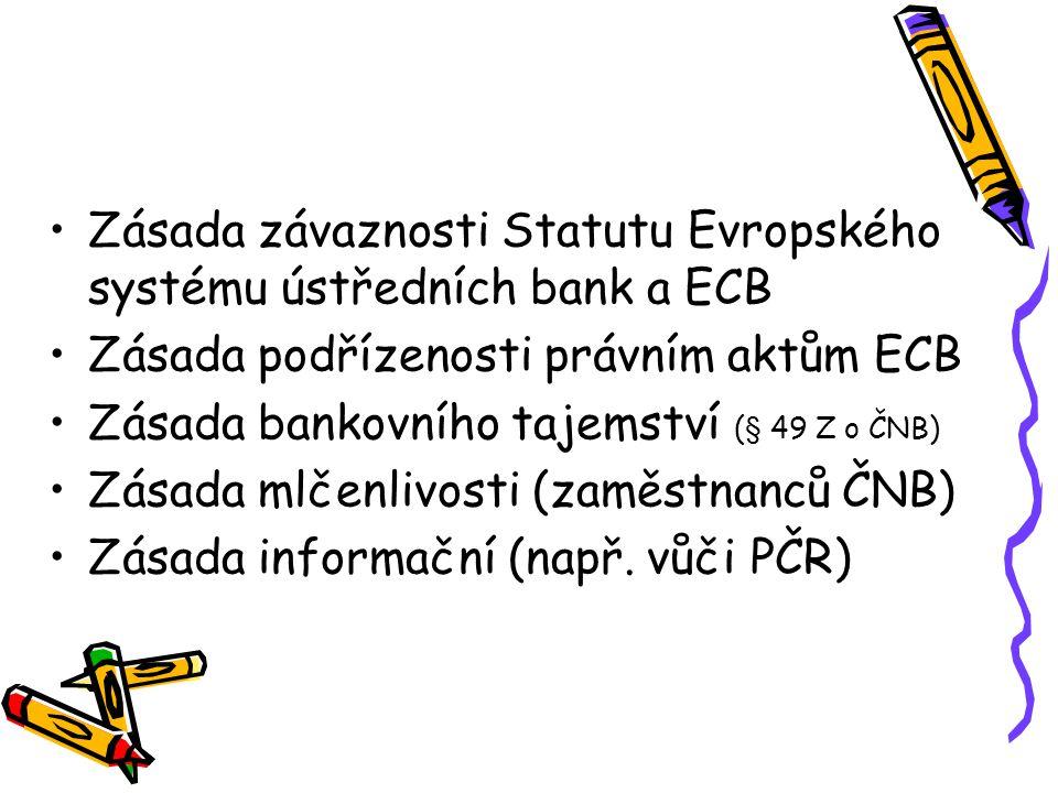Zásada závaznosti Statutu Evropského systému ústředních bank a ECB Zásada podřízenosti právním aktům ECB Zásada bankovního tajemství (§ 49 Z o ČNB) Zá