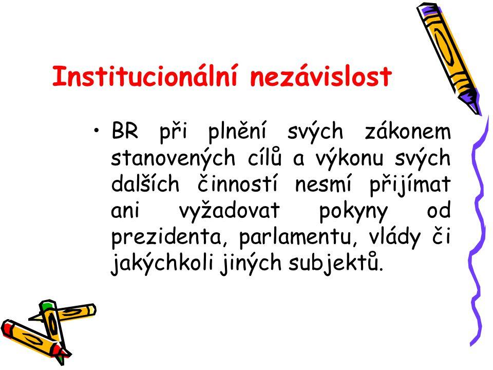 Institucionální nezávislost BR při plnění svých zákonem stanovených cílů a výkonu svých dalších činností nesmí přijímat ani vyžadovat pokyny od prezid