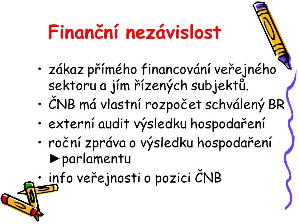 Finanční nezávislost zákaz přímého financování veřejného sektoru a jím řízených subjektů. ČNB má vlastní rozpočet schválený BR externí audit výsledku
