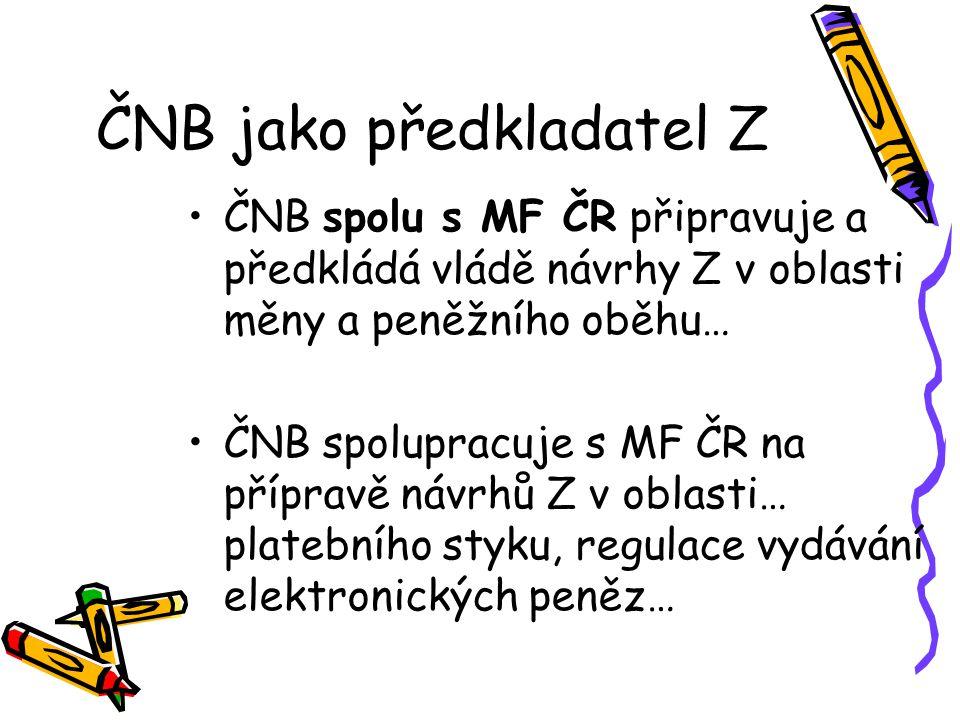 ČNB jako předkladatel Z ČNB spolu s MF ČR připravuje a předkládá vládě návrhy Z v oblasti měny a peněžního oběhu… ČNB spolupracuje s MF ČR na přípravě