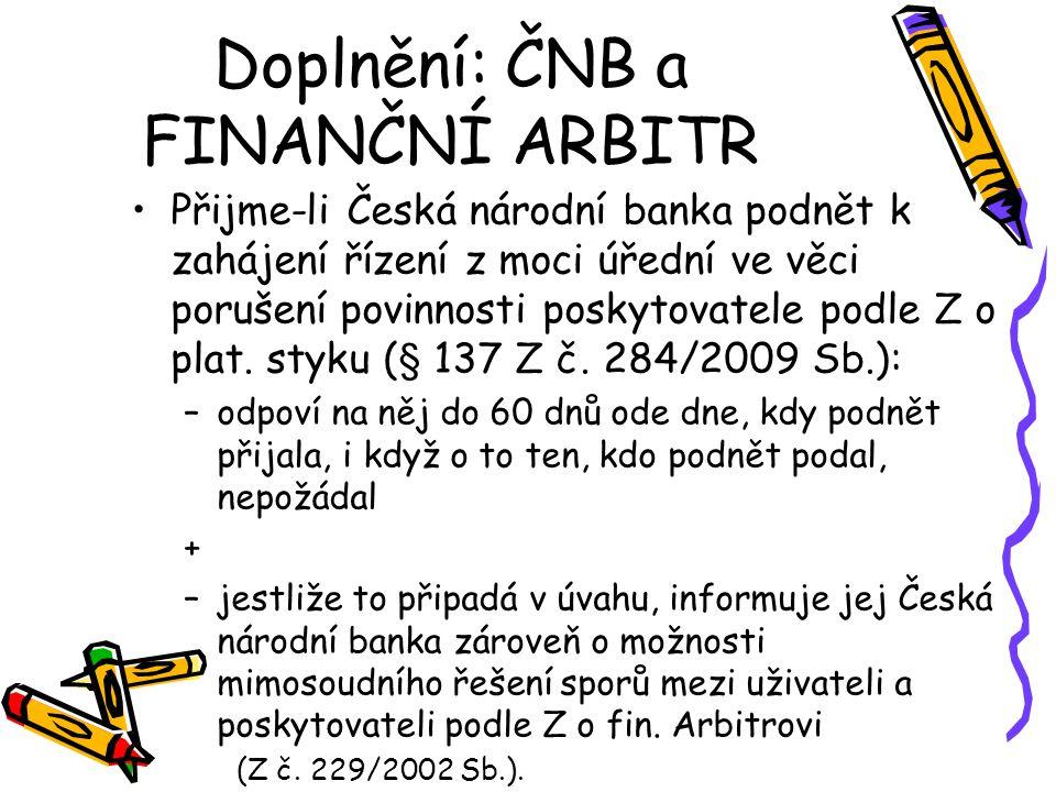Doplnění: ČNB a FINANČNÍ ARBITR Přijme-li Česká národní banka podnět k zahájení řízení z moci úřední ve věci porušení povinnosti poskytovatele podle Z o plat.