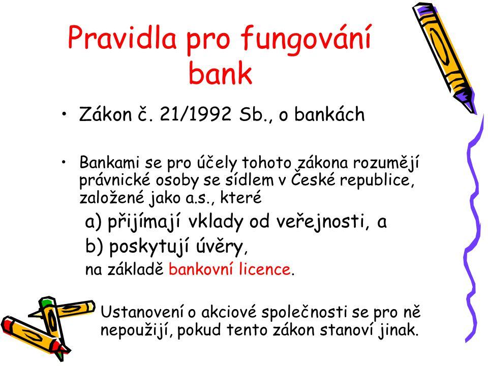 Pravidla pro fungování bank Zákon č. 21/1992 Sb., o bankách Bankami se pro účely tohoto zákona rozumějí právnické osoby se sídlem v České republice, z