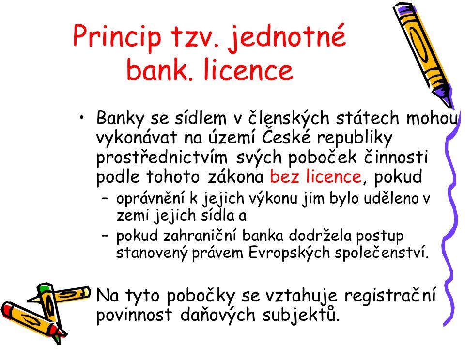 Princip tzv. jednotné bank. licence Banky se sídlem v členských státech mohou vykonávat na území České republiky prostřednictvím svých poboček činnost