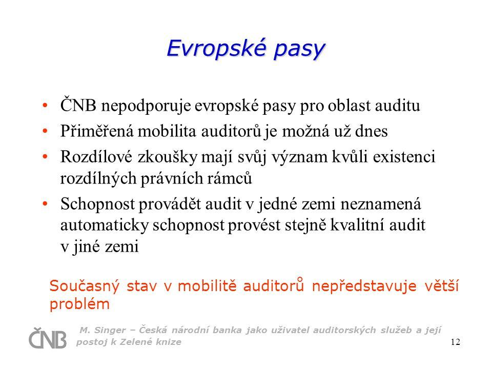 M. Singer – Česká národní banka jako uživatel auditorských služeb a její postoj k Zelené knize 12 Evropské pasy ČNB nepodporuje evropské pasy pro obla