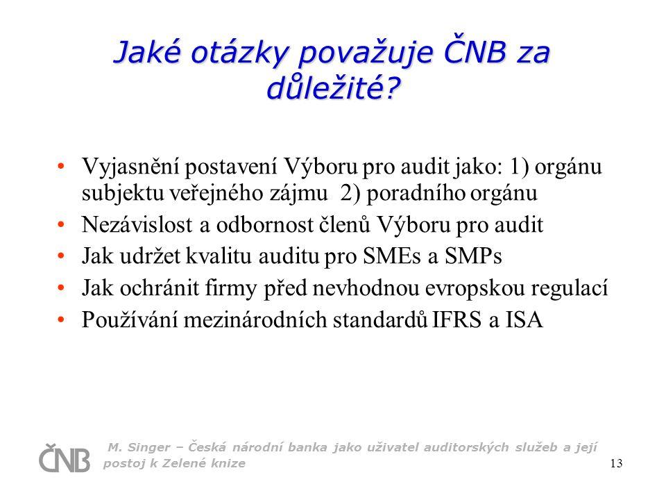 M. Singer – Česká národní banka jako uživatel auditorských služeb a její postoj k Zelené knize 13 Jaké otázky považuje ČNB za důležité? Vyjasnění post