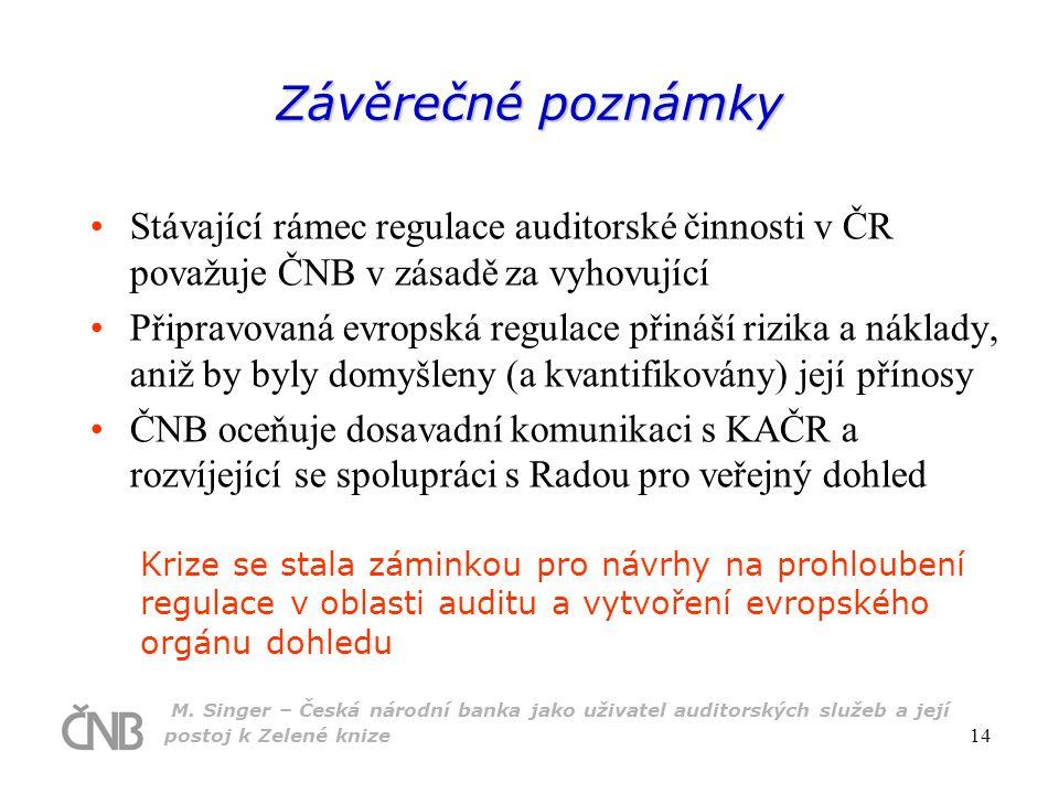 M. Singer – Česká národní banka jako uživatel auditorských služeb a její postoj k Zelené knize 14 Závěrečné poznámky Stávající rámec regulace auditors