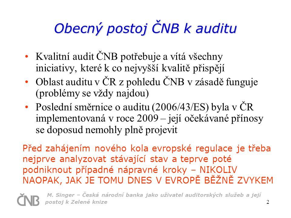 M. Singer – Česká národní banka jako uživatel auditorských služeb a její postoj k Zelené knize 2 Obecný postoj ČNB k auditu Kvalitní audit ČNB potřebu