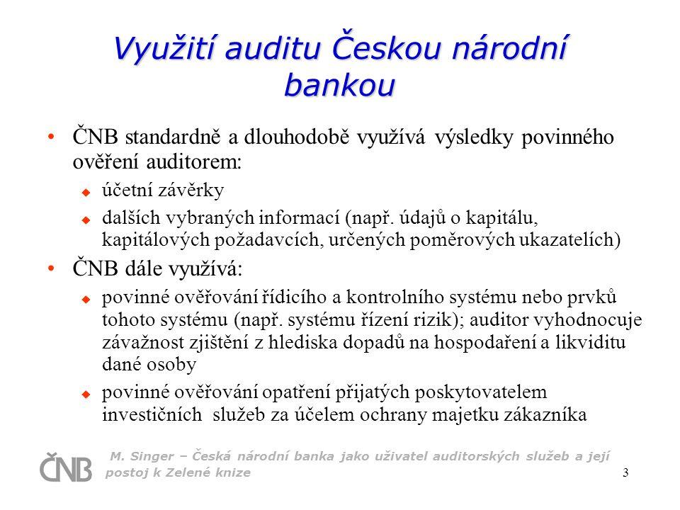 M. Singer – Česká národní banka jako uživatel auditorských služeb a její postoj k Zelené knize 3 Využití auditu Českou národní bankou ČNB standardně a