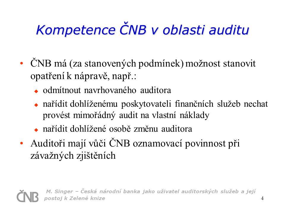 M. Singer – Česká národní banka jako uživatel auditorských služeb a její postoj k Zelené knize 4 Kompetence ČNB v oblasti auditu ČNB má (za stanovenýc