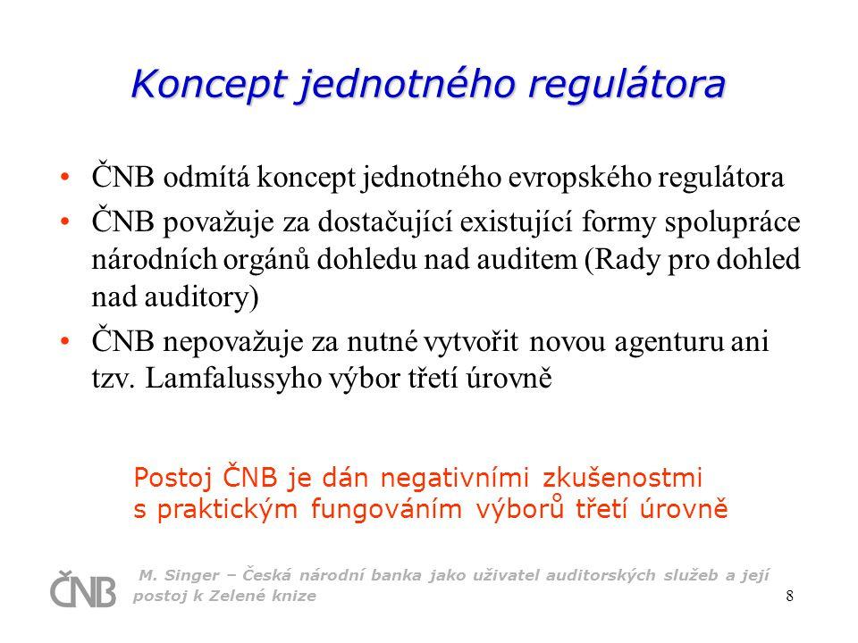 M. Singer – Česká národní banka jako uživatel auditorských služeb a její postoj k Zelené knize 8 Koncept jednotného regulátora ČNB odmítá koncept jedn