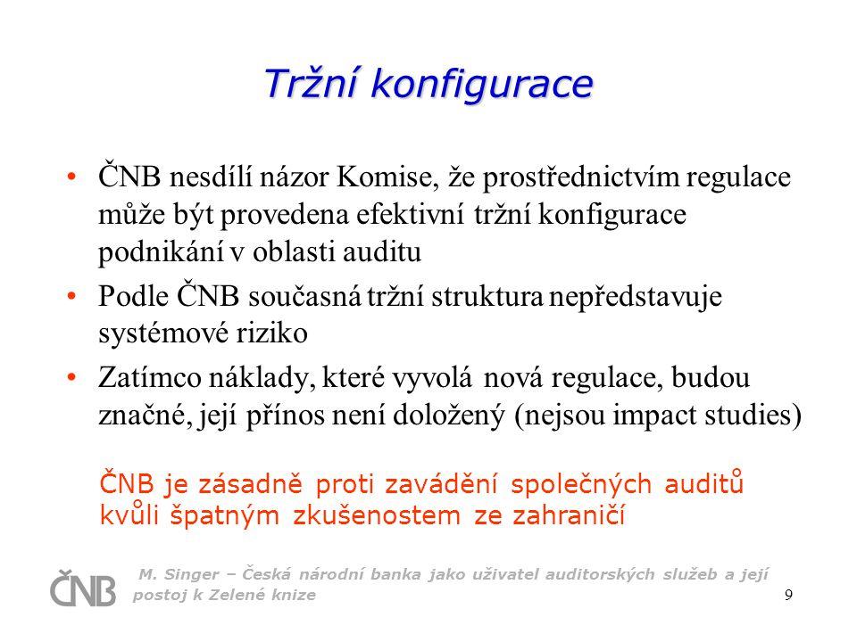 M. Singer – Česká národní banka jako uživatel auditorských služeb a její postoj k Zelené knize 9 Tržní konfigurace ČNB nesdílí názor Komise, že prostř