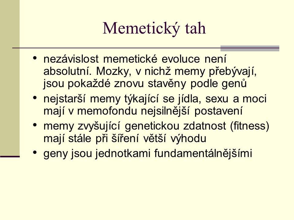 Memetický tah nezávislost memetické evoluce není absolutní. Mozky, v nichž memy přebývají, jsou pokaždé znovu stavěny podle genů nejstarší memy týkají