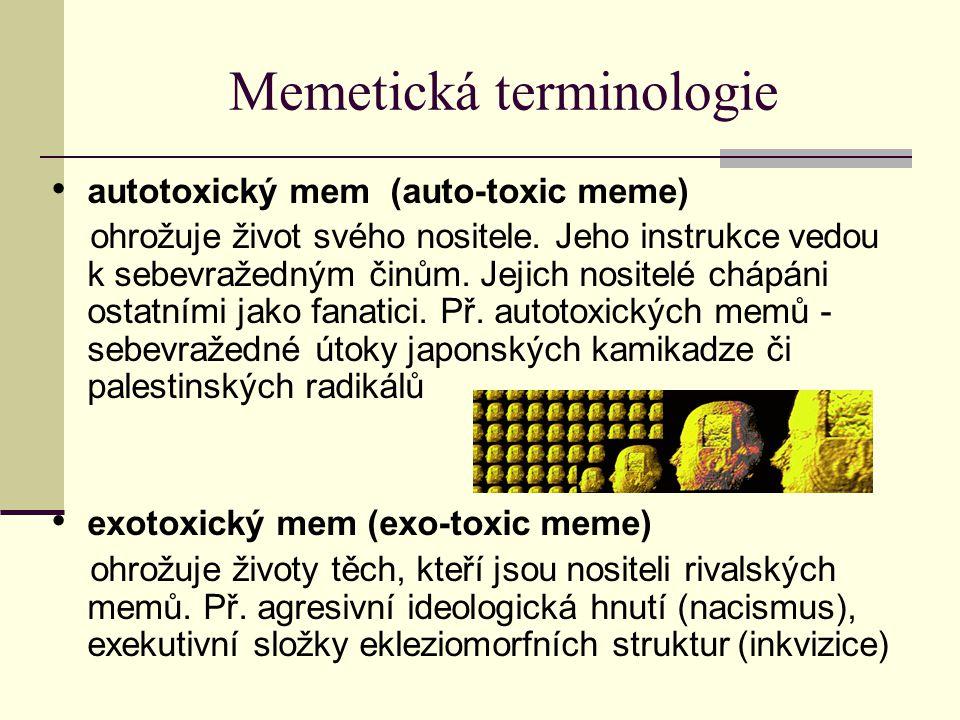 Memetická terminologie autotoxický mem (auto-toxic meme) ohrožuje život svého nositele. Jeho instrukce vedou k sebevražedným činům. Jejich nositelé ch