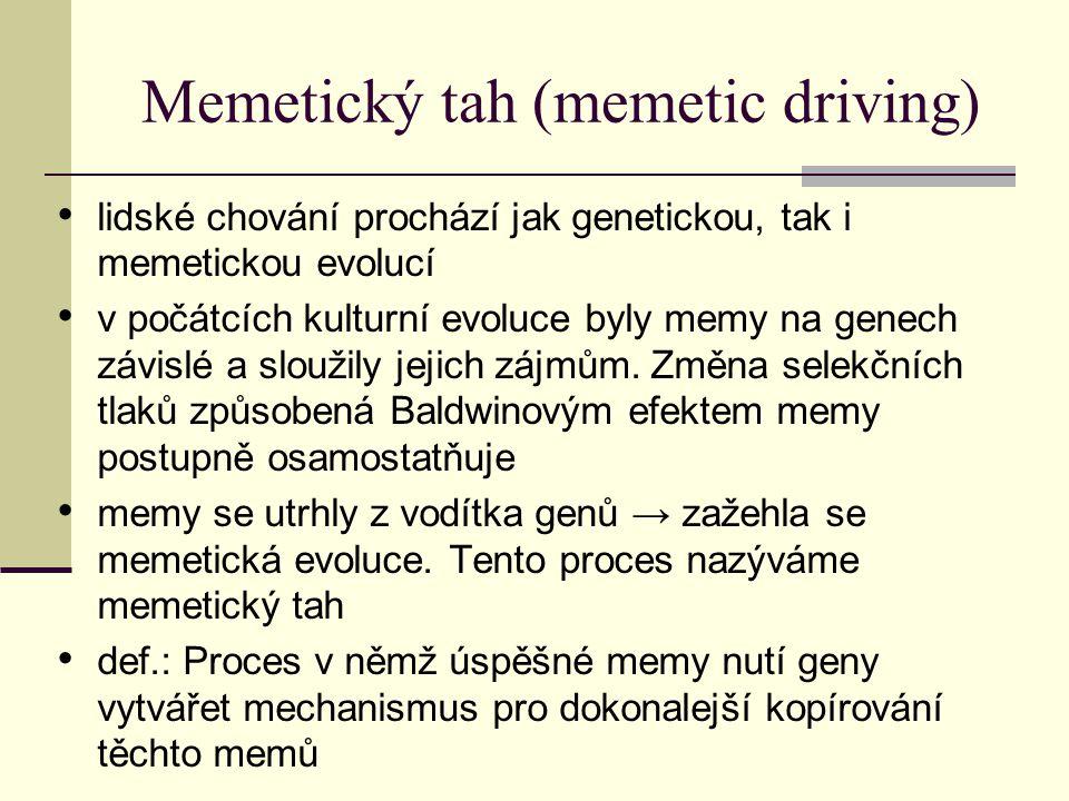 Memetický tah (memetic driving) lidské chování prochází jak genetickou, tak i memetickou evolucí v počátcích kulturní evoluce byly memy na genech závi