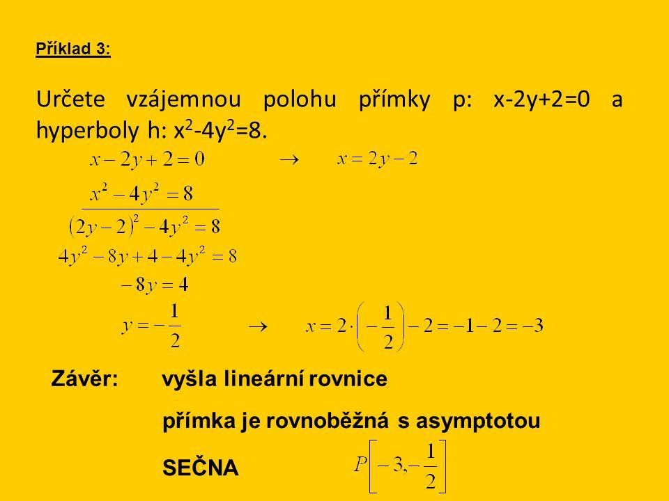 Určete vzájemnou polohu přímky p: x-2y+2=0 a hyperboly h: x 2 -4y 2 =8. Příklad 3: Závěr: vyšla lineární rovnice přímka je rovnoběžná s asymptotou SEČ
