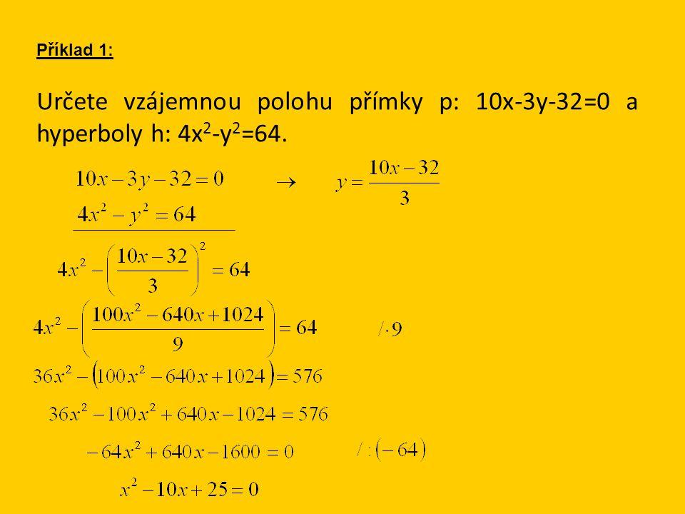Určete vzájemnou polohu přímky p: 10x-3y-32=0 a hyperboly h: 4x 2 -y 2 =64. Příklad 1: