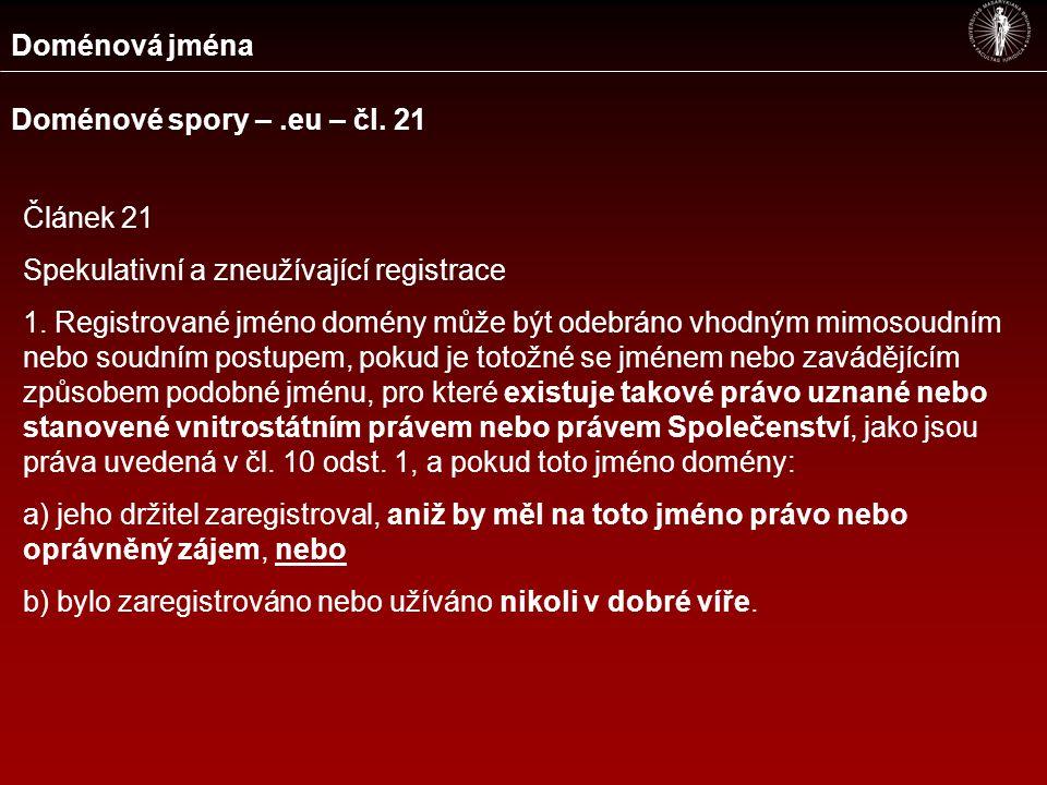 Doménová jména Doménové spory –.eu – čl. 21 Článek 21 Spekulativní a zneužívající registrace 1. Registrované jméno domény může být odebráno vhodným mi