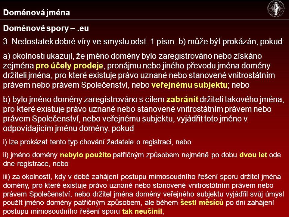 Doménová jména Doménové spory –.eu 3. Nedostatek dobré víry ve smyslu odst. 1 písm. b) může být prokázán, pokud: a) okolnosti ukazují, že jméno domény
