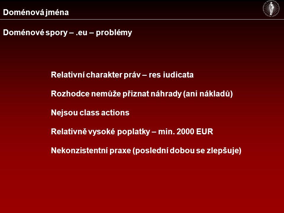 Doménová jména Doménové spory –.eu – problémy Relativní charakter práv – res iudicata Rozhodce nemůže přiznat náhrady (ani nákladů) Nejsou class actions Relativně vysoké poplatky – min.