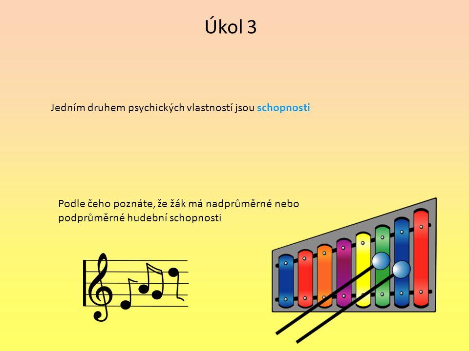 Úkol 3 Jedním druhem psychických vlastností jsou schopnosti Podle čeho poznáte, že žák má nadprůměrné nebo podprůměrné hudební schopnosti