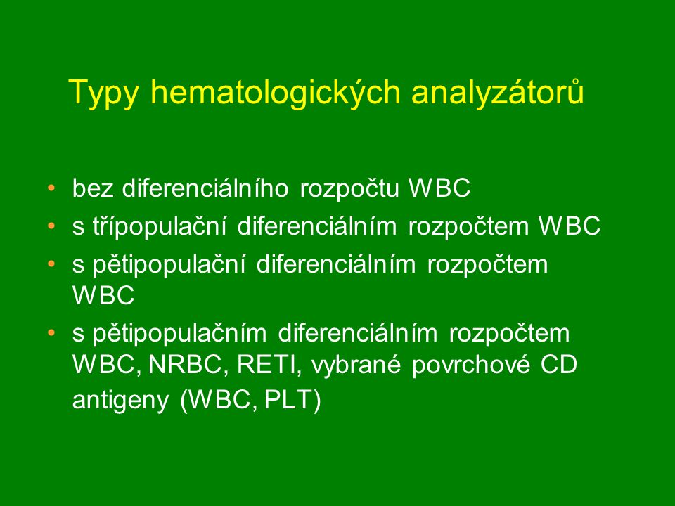 Typy hematologických analyzátorů bez diferenciálního rozpočtu WBC s třípopulační diferenciálním rozpočtem WBC s pětipopulační diferenciálním rozpočtem WBC s pětipopulačním diferenciálním rozpočtem WBC, NRBC, RETI, vybrané povrchové CD antigeny (WBC, PLT)