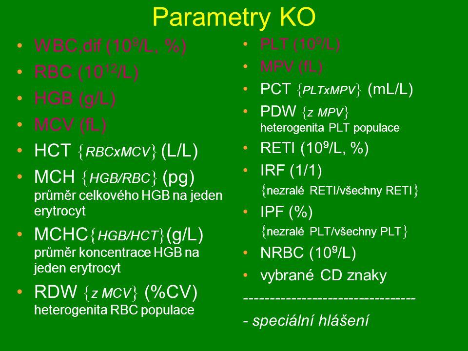 Parametry KO WBC,dif (10 9 /L, %) RBC (10 12 /L) HGB (g/L) MCV (fL) HCT  RBCxMCV  (L/L) MCH  HGB/RBC  (pg) průměr celkového HGB na jeden erytrocyt MCHC  HGB/HCT  (g/L) průměr koncentrace HGB na jeden erytrocyt RDW  z MCV  (%CV) heterogenita RBC populace PLT (10 9 /L) MPV (fL) PCT  PLTxMPV  (mL/L) PDW  z MPV  heterogenita PLT populace RETI (10 9 /L, %) IRF (1/1)  nezralé RETI/všechny RETI  IPF (%)  nezralé PLT/všechny PLT  NRBC (10 9 /L) vybrané CD znaky --------------------------------- - speciální hlášení