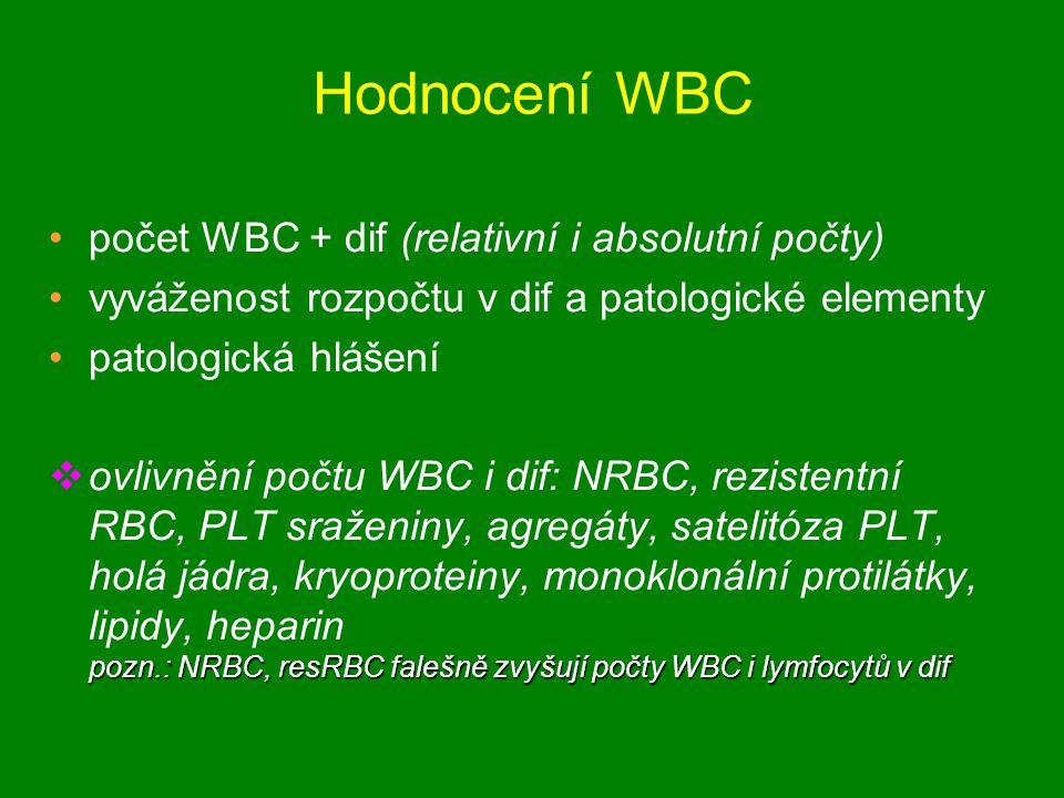 Hodnocení WBC počet WBC + dif (relativní i absolutní počty) vyváženost rozpočtu v dif a patologické elementy patologická hlášení pozn.: NRBC, resRBC falešně zvyšují počty WBC i lymfocytů v dif  ovlivnění počtu WBC i dif: NRBC, rezistentní RBC, PLT sraženiny, agregáty, satelitóza PLT, holá jádra, kryoproteiny, monoklonální protilátky, lipidy, heparin pozn.: NRBC, resRBC falešně zvyšují počty WBC i lymfocytů v dif