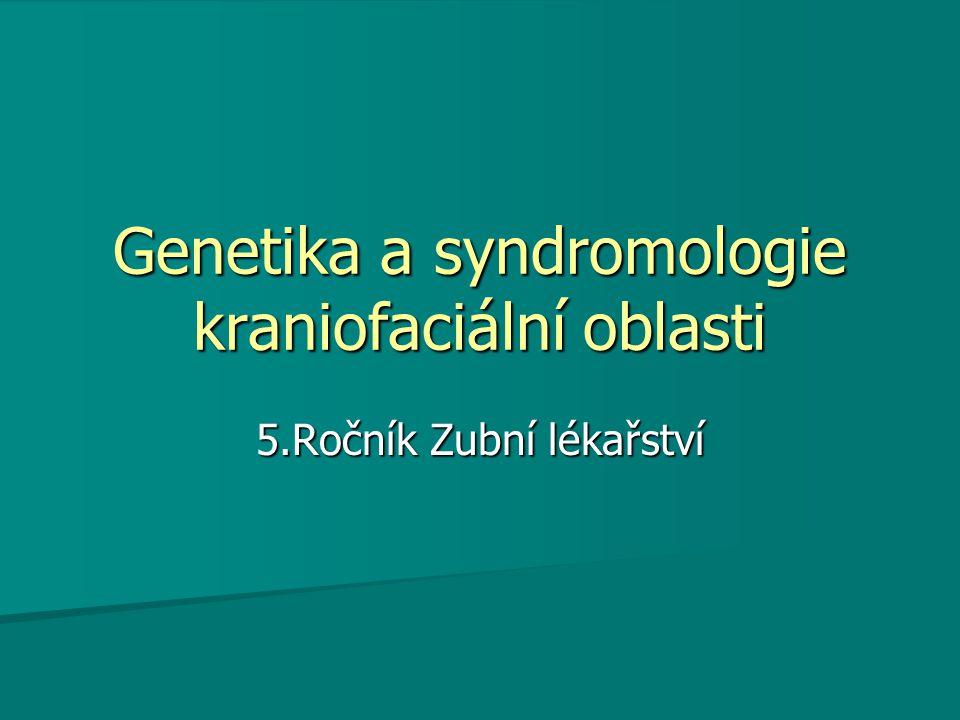 Genetika a syndromologie kraniofaciální oblasti 5.Ročník Zubní lékařství