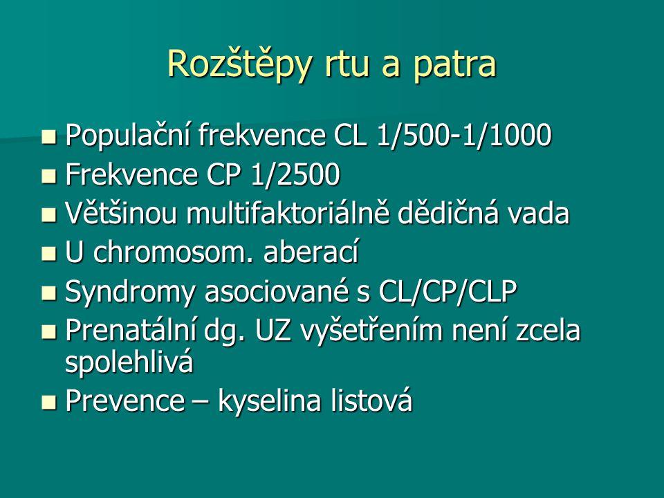 Rozštěpy rtu a patra Populační frekvence CL 1/500-1/1000 Populační frekvence CL 1/500-1/1000 Frekvence CP 1/2500 Frekvence CP 1/2500 Většinou multifak