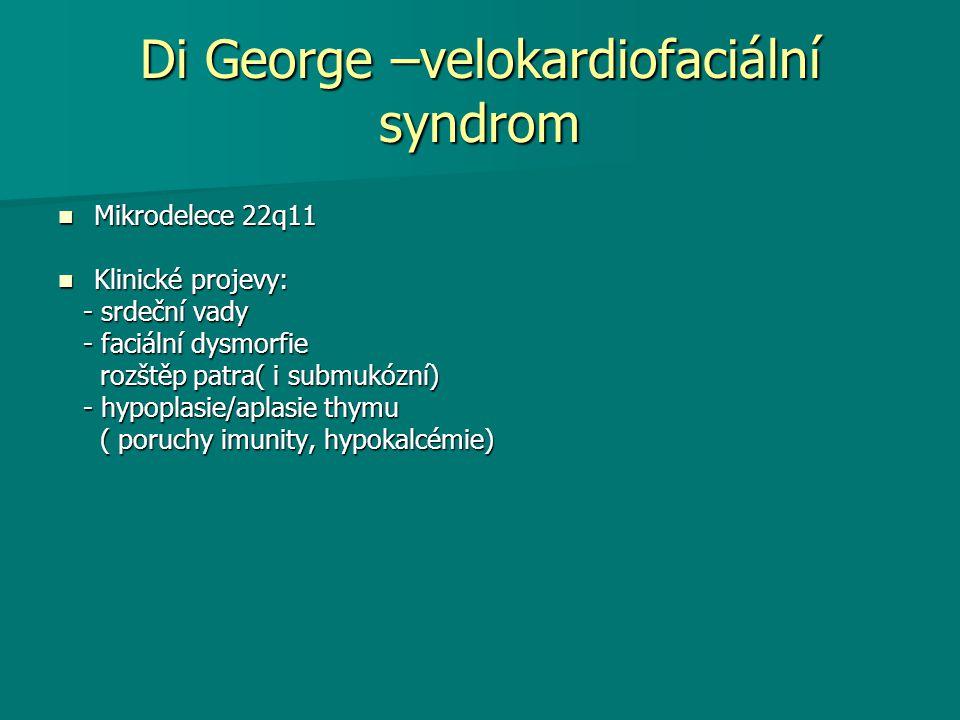 Di George –velokardiofaciální syndrom Mikrodelece 22q11 Mikrodelece 22q11 Klinické projevy: Klinické projevy: - srdeční vady - srdeční vady - faciální