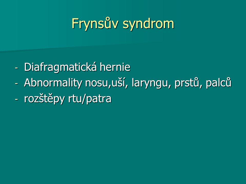 Frynsův syndrom - Diafragmatická hernie - Abnormality nosu,uší, laryngu, prstů, palců - rozštěpy rtu/patra
