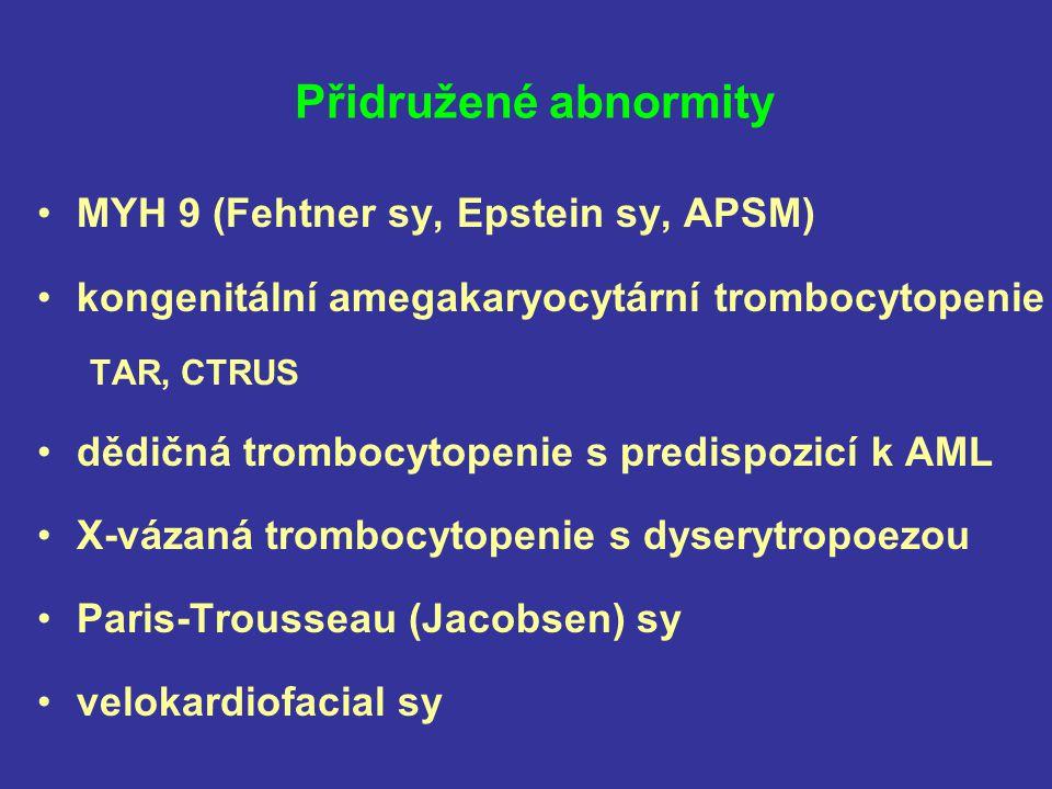 Přidružené abnormity MYH 9 (Fehtner sy, Epstein sy, APSM) kongenitální amegakaryocytární trombocytopenie TAR, CTRUS dědičná trombocytopenie s predispo