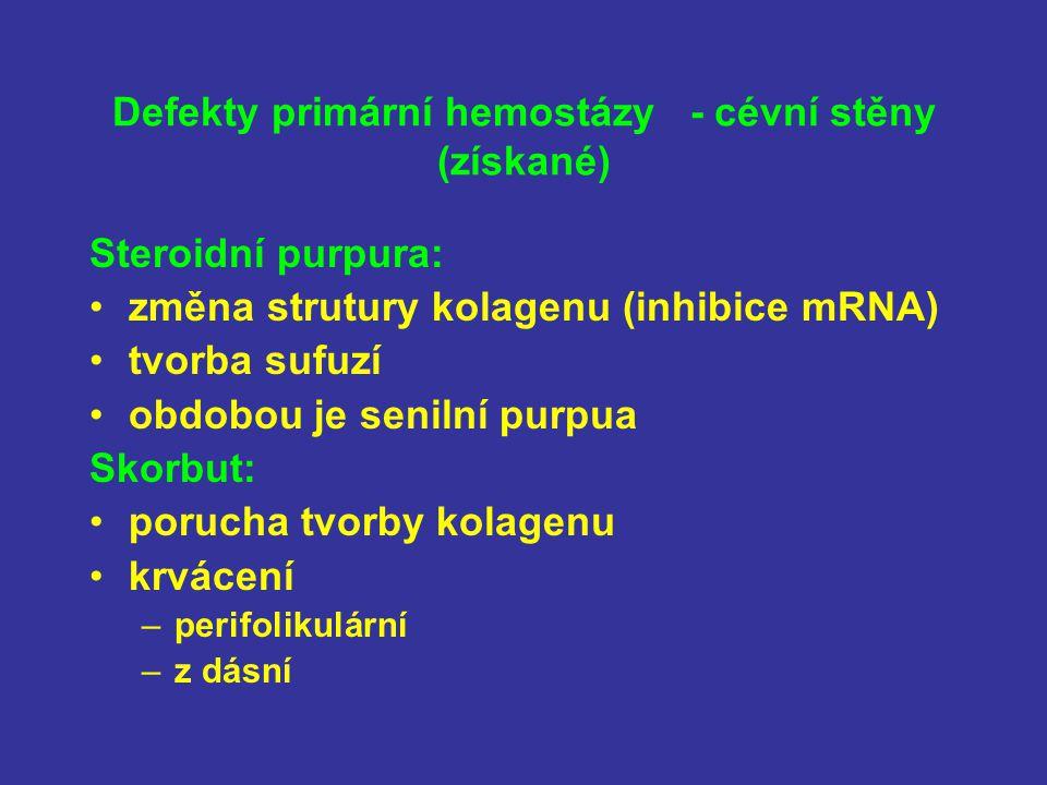Defekty primární hemostázy - cévní stěny (získané) Steroidní purpura: změna strutury kolagenu (inhibice mRNA) tvorba sufuzí obdobou je senilní purpua