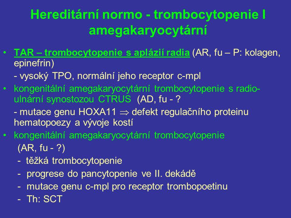 Hereditární normo - trombocytopenie I amegakaryocytární TAR – trombocytopenie s aplázií radia (AR, fu – P: kolagen, epinefrin) - vysoký TPO, normální