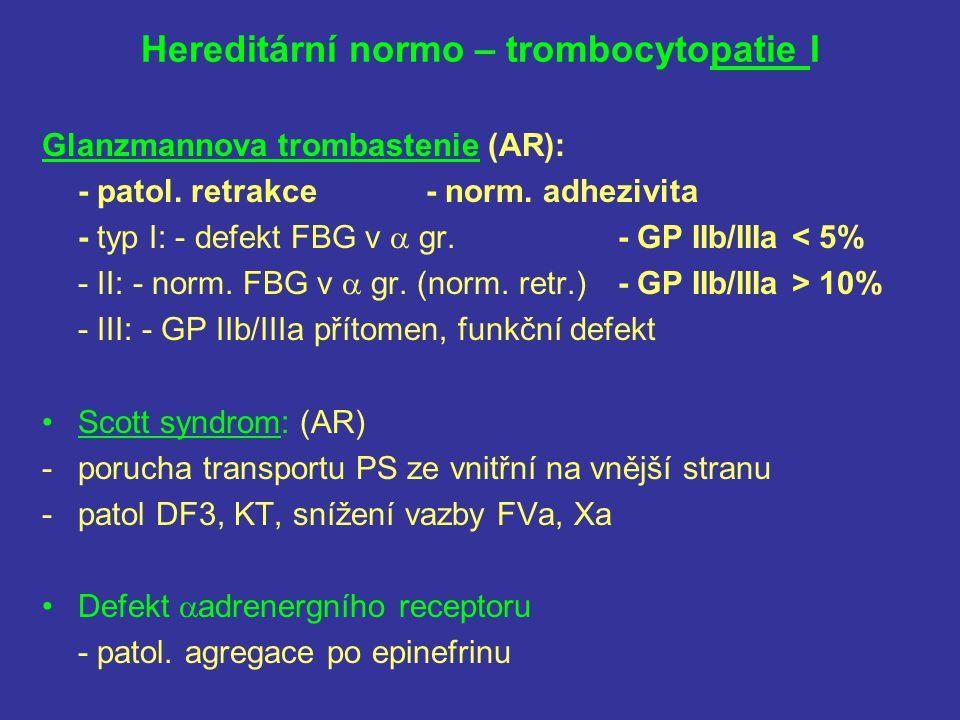 Hereditární normo – trombocytopatie I Glanzmannova trombastenie (AR): - patol. retrakce- norm. adhezivita - typ I: - defekt FBG v  gr.- GP IIb/IIIa <