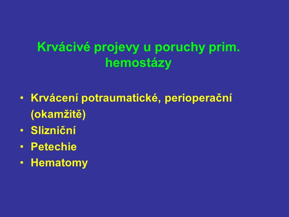 Krvácivé projevy u poruchy prim. hemostázy Krvácení potraumatické, perioperační (okamžitě) Slizniční Petechie Hematomy