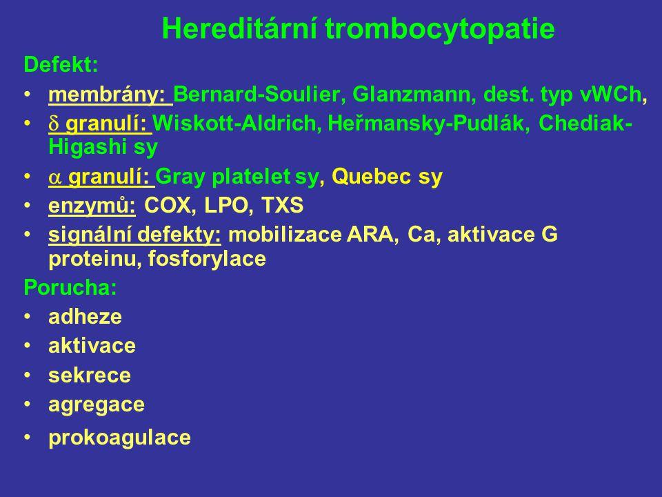 Hereditární trombocytopatie Defekt: membrány: Bernard-Soulier, Glanzmann, dest. typ vWCh,  granulí: Wiskott-Aldrich, Heřmansky-Pudlák, Chediak- Higas