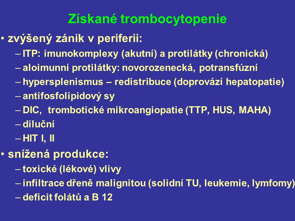 Získané trombocytopenie zvýšený zánik v periferii: –ITP: imunokomplexy (akutní) a protilátky (chronická) –aloimunní protilátky: novorozenecká, potrans