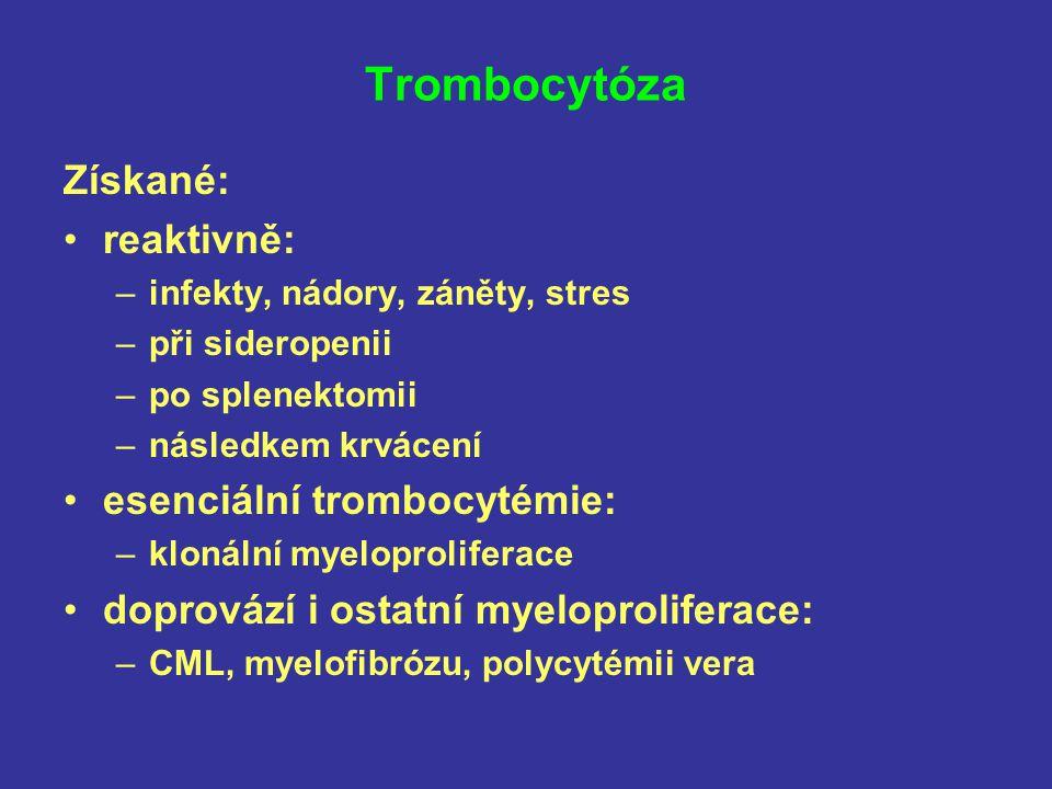 Trombocytóza Získané: reaktivně: –infekty, nádory, záněty, stres –při sideropenii –po splenektomii –následkem krvácení esenciální trombocytémie: –klon