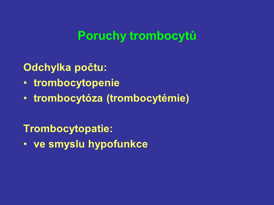 Poruchy trombocytů Odchylka počtu: trombocytopenie trombocytóza (trombocytémie) Trombocytopatie: ve smyslu hypofunkce