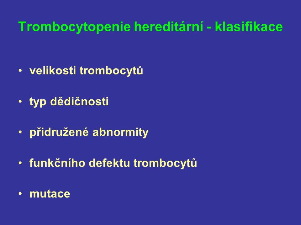 Velikost trombocytů MPV < 7 fl –Wiskott-Aldrich –X-vázaná trombocytopenie MPV = 7-11 fl –TAR, CTRUS –kongenitální amegakaryocytární trombocytopenie –dědičná trombocytopenie s predispozicí k AML –AD trombocytopenie s vazbou na chromosom 10 MPV > 11 fl –nejvíce