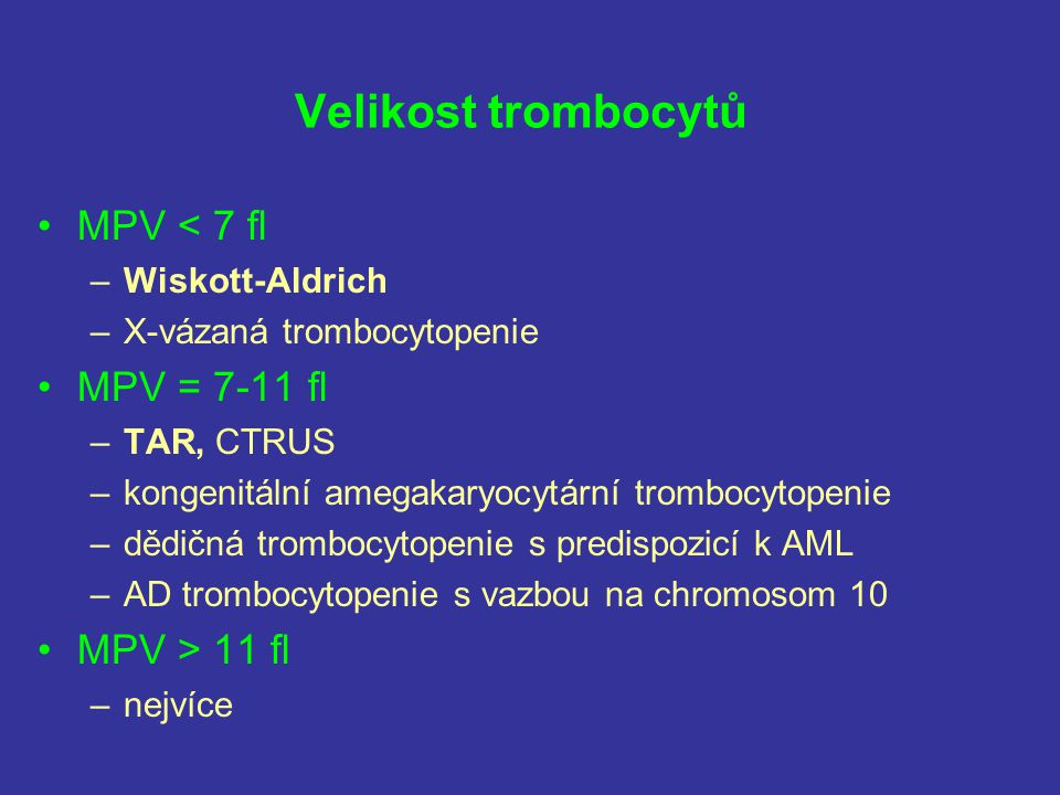 Velikost trombocytů MPV < 7 fl –Wiskott-Aldrich –X-vázaná trombocytopenie MPV = 7-11 fl –TAR, CTRUS –kongenitální amegakaryocytární trombocytopenie –d