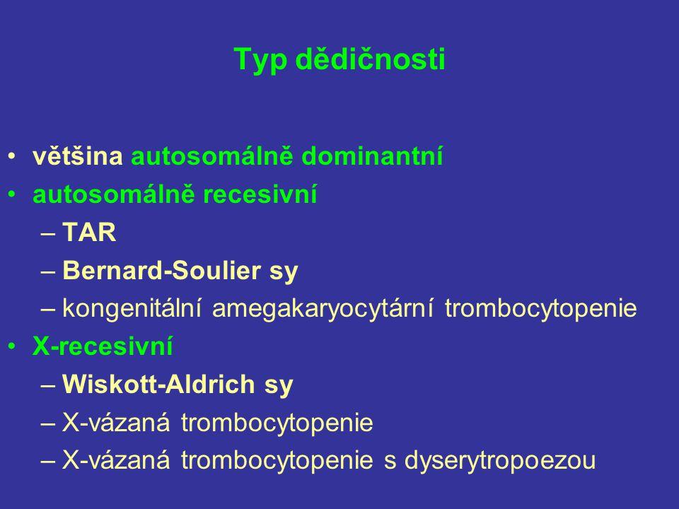 Typ dědičnosti většina autosomálně dominantní autosomálně recesivní –TAR –Bernard-Soulier sy –kongenitální amegakaryocytární trombocytopenie X-recesiv