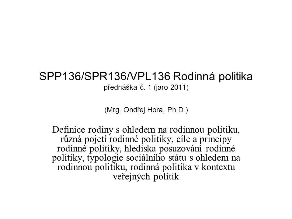 SPP136/SPR136/VPL136 Rodinná politika přednáška č. 1 (jaro 2011) (Mrg. Ondřej Hora, Ph.D.) Definice rodiny s ohledem na rodinnou politiku, různá pojet
