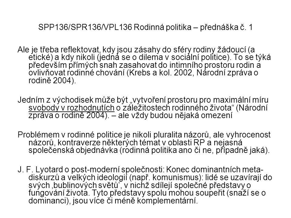 SPP136/SPR136/VPL136 Rodinná politika – přednáška č. 1 Ale je třeba reflektovat, kdy jsou zásahy do sféry rodiny žádoucí (a etické) a kdy nikoli (jedn
