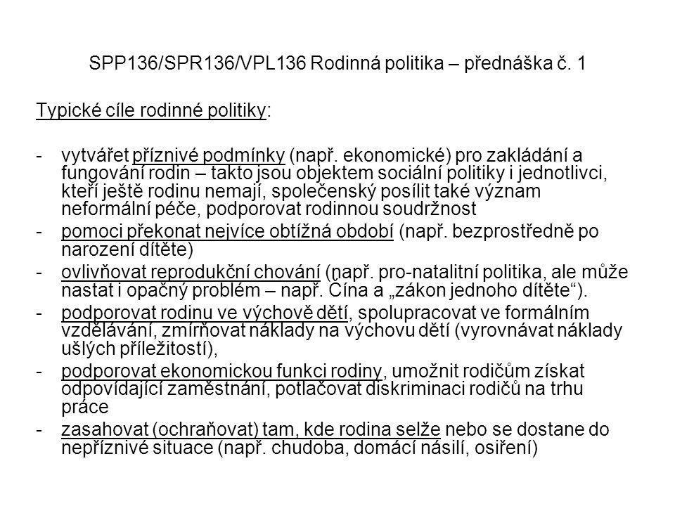 SPP136/SPR136/VPL136 Rodinná politika – přednáška č. 1 Typické cíle rodinné politiky: -vytvářet příznivé podmínky (např. ekonomické) pro zakládání a f