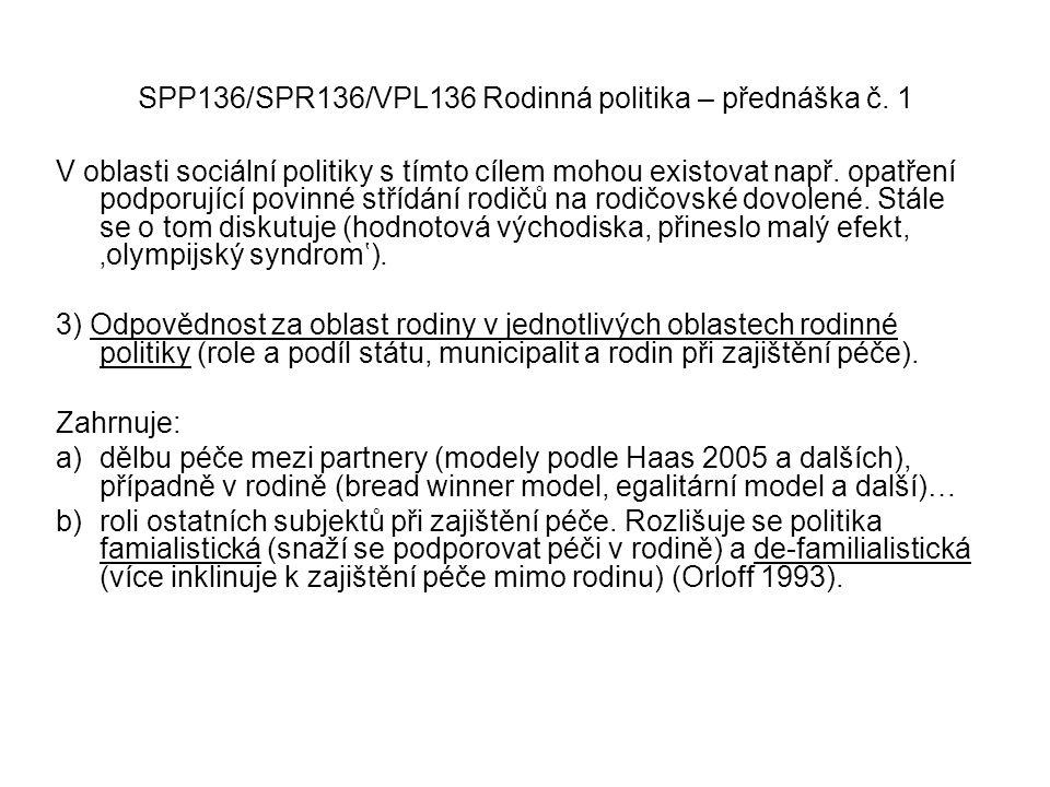 SPP136/SPR136/VPL136 Rodinná politika – přednáška č. 1 V oblasti sociální politiky s tímto cílem mohou existovat např. opatření podporující povinné st